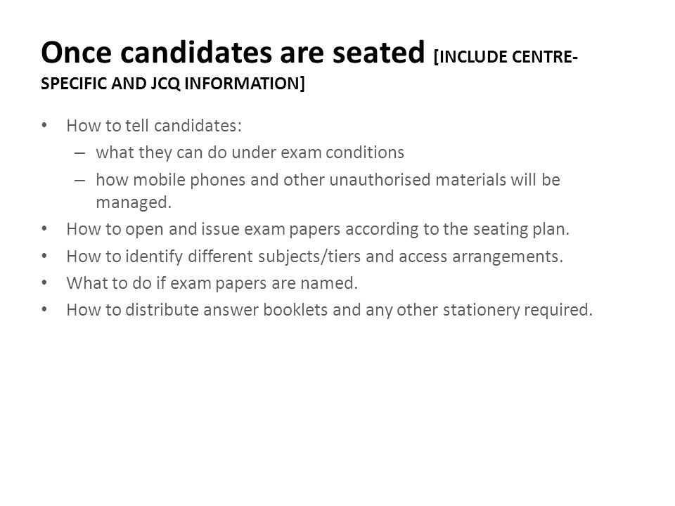 Once candidates are seated [INCLUDE CENTRE-SPECIFIC AND JCQ INFORMATION]